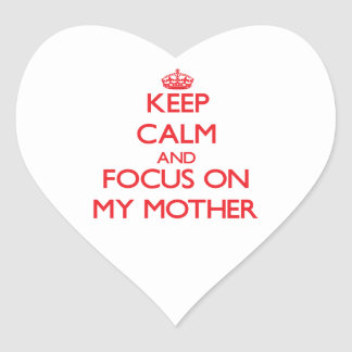 Keep Calm and focus on My Mother Heart Sticker