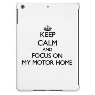 Keep Calm and focus on My Motor Home iPad Air Cover