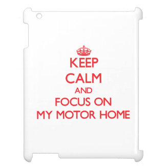 Keep Calm and focus on My Motor Home iPad Cover