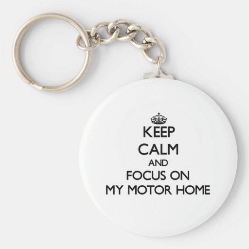 Keep Calm and focus on My Motor Home Keychains