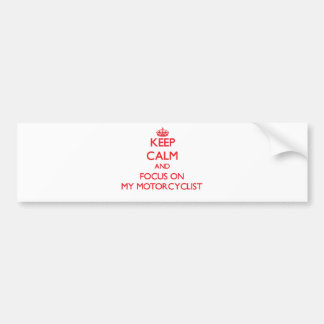 Keep Calm and focus on My Motorcyclist Car Bumper Sticker