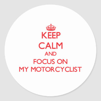 Keep Calm and focus on My Motorcyclist Classic Round Sticker