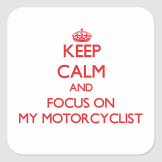 Keep Calm and focus on My Motorcyclist Square Sticker
