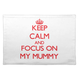 Keep Calm and focus on My Mummy Place Mats
