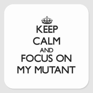 Keep Calm and focus on My Mutant Square Sticker