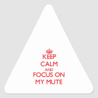 Keep Calm and focus on My Mute Triangle Stickers