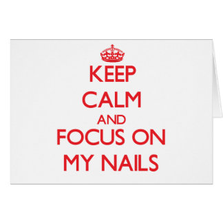 Keep Calm and focus on My Nails Card