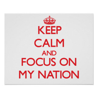 Keep Calm and focus on My Nation Posters