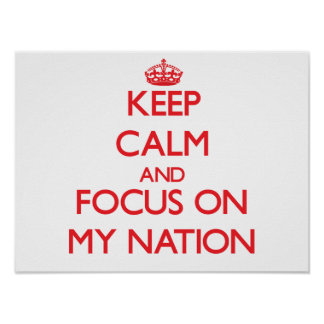 Keep Calm and focus on My Nation Print