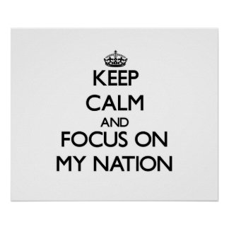 Keep Calm and focus on My Nation Poster