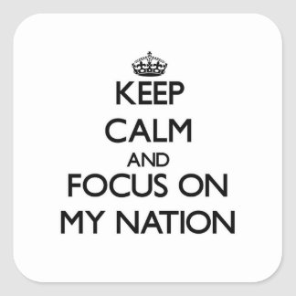 Keep Calm and focus on My Nation Square Sticker