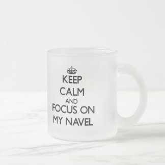 Keep Calm and focus on My Navel 10 Oz Frosted Glass Coffee Mug