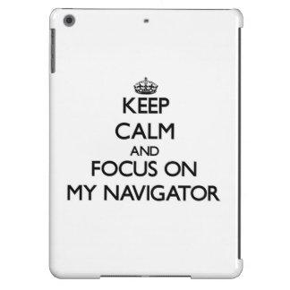 Keep Calm and focus on My Navigator iPad Air Covers