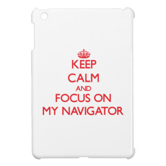 Keep Calm and focus on My Navigator Case For The iPad Mini