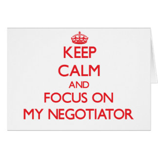 Keep Calm and focus on My Negotiator Greeting Card