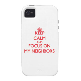 Keep Calm and focus on My Neighbors Vibe iPhone 4 Case