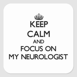 Keep Calm and focus on My Neurologist Square Sticker
