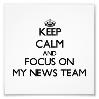 Keep Calm and focus on My News Team Photographic Print