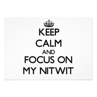 Keep Calm and focus on My Nitwit Invites