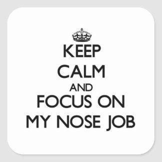 Keep Calm and focus on My Nose Job Stickers