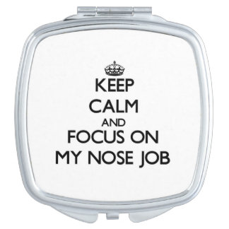 Keep Calm and focus on My Nose Job Vanity Mirror
