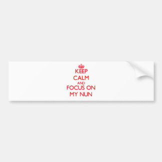 Keep Calm and focus on My Nun Car Bumper Sticker
