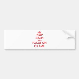 Keep Calm and focus on My Oaf Car Bumper Sticker
