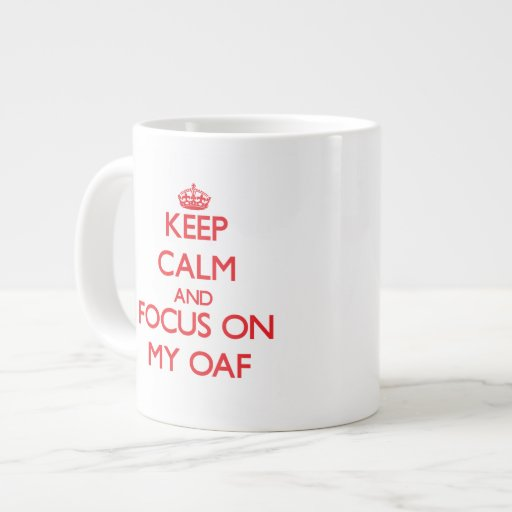 Keep Calm and focus on My Oaf Jumbo Mugs