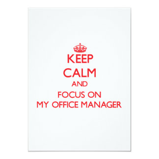 """Keep Calm and focus on My Office Manager 5"""" X 7"""" Invitation Card"""