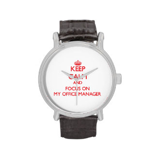 Keep Calm and focus on My Office Manager Wristwatches