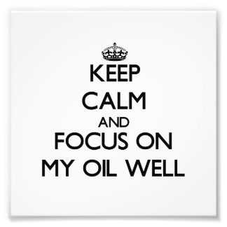 Keep Calm and focus on My Oil Well Photographic Print