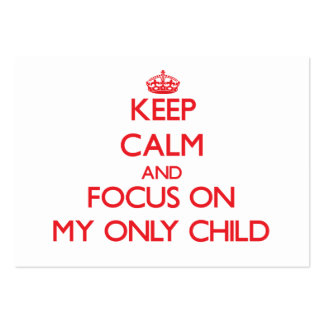 Keep Calm and focus on My Only Child Large Business Cards (Pack Of 100)