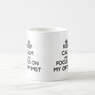 Keep Calm and focus on My Optimist Classic White Coffee Mug