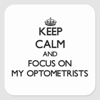 Keep Calm and focus on My Optometrists Square Sticker
