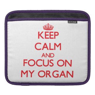 Keep Calm and focus on My Organ iPad Sleeves