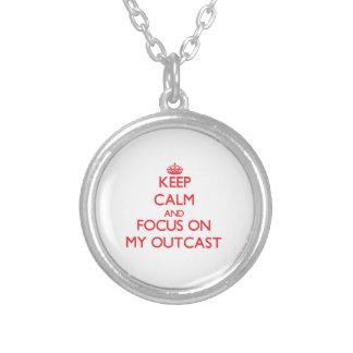 Keep Calm and focus on My Outcast Pendant