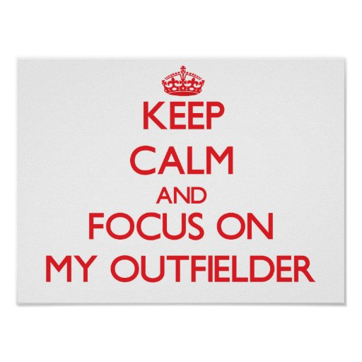 Keep Calm and focus on My Outfielder Posters