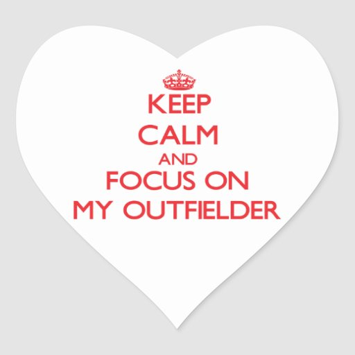 Keep Calm and focus on My Outfielder Heart Sticker