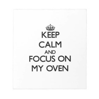 Keep Calm and focus on My Oven Notepad