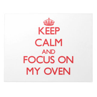 Keep Calm and focus on My Oven Notepads
