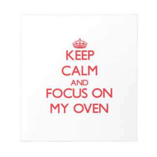 Keep Calm and focus on My Oven Memo Pads