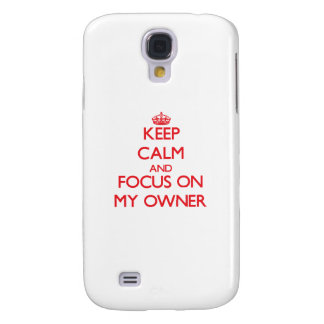 Keep Calm and focus on My Owner Galaxy S4 Covers