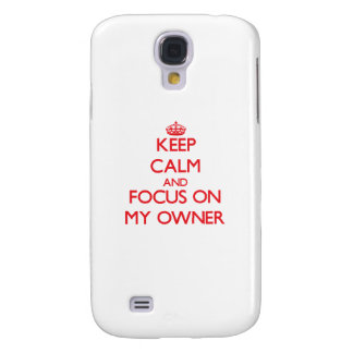 Keep Calm and focus on My Owner Samsung Galaxy S4 Case