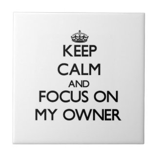 Keep Calm and focus on My Owner Tiles