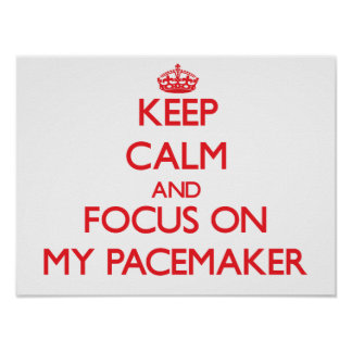 Keep Calm and focus on My Pacemaker Poster