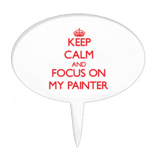 Keep Calm and focus on My Painter Cake Picks