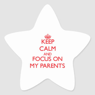Keep Calm and focus on My Parents Star Sticker