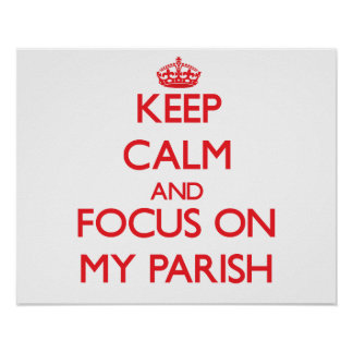 Keep Calm and focus on My Parish Poster