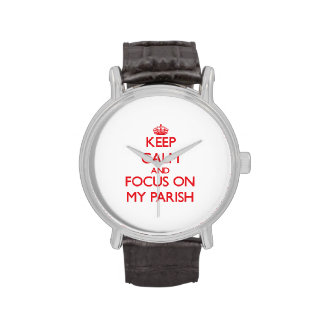 Keep Calm and focus on My Parish Watches