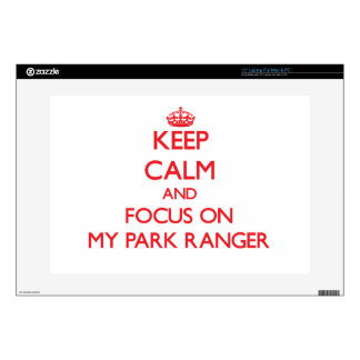 """Keep Calm and focus on My Park Ranger Skins For 15"""" Laptops"""